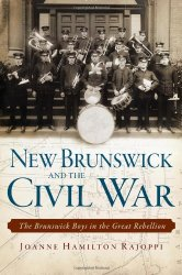 "Cover of the book ""New Brunswick and the Civil War: The Brunswick Boys in the Great Rebellion"""